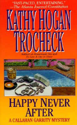 Happy Never After   A Callahan Garrity Mystery, Trocheck, Kathy Hogan