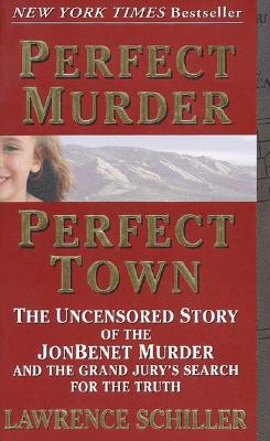 "Image for ""Perfect Murder, Perfect Town: The Uncensored Story of the JonBenet Murder & The Grand Jurys Search for the Final Truth"""
