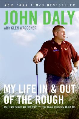 """My Life in and out of the Rough: The Truth Behind All That Bull**** You Think You Know About Me, """"Daly, John"""""""