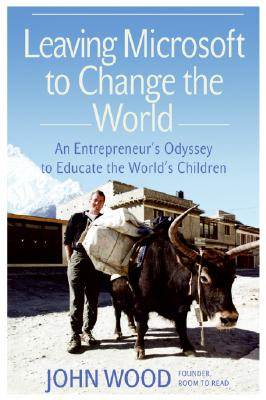 Image for Leaving Microsoft to Change the World: An Entrepreneur's Odyssey to Educate the World's Children