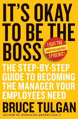 Image for It's Okay to Be the Boss  The Step-by-Step Guide to Becoming the Manager Your Employees Need