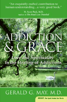 Addiction and Grace: Love and Spirituality in the Healing of Addictions (Plus), Gerald G. May