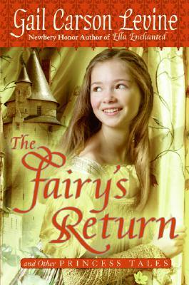 The Fairy's Return and Other Princess Tales, Levine, Gail Carson