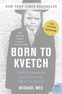 Image for Born to Kvetch: Yiddish Language and Culture in All of Its Moods (P.S.)