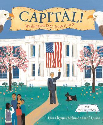 Capital!: Washington D.C. from A to Z, Melmed, Laura Krauss