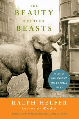 The Beauty of the Beasts: Tales of Hollywood's Wild Animal Stars, Helfer, Ralph