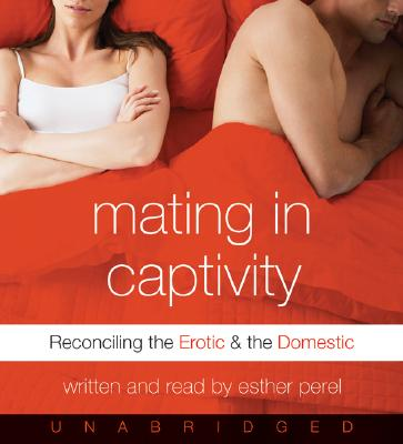 Image for Mating in Captivity: Reconciling the Erotic and the Domestic