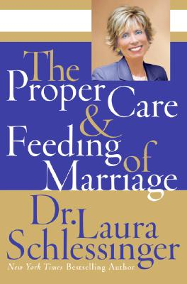The Proper Care and Feeding of Marriage, Schlessinger, Laura