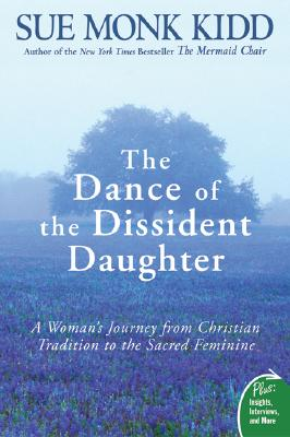Image for The Dance of the Dissident Daughter: A Woman's Journey from Christian Tradition to the Sacred Feminine (Plus)