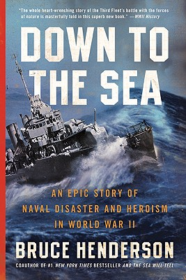 Down to the Sea: An Epic Story of Naval Disaster and Heroism in World War II, Bruce Henderson