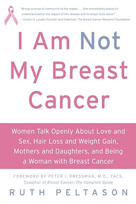 I AM NOT MY BREAST CANCER, RUTH PELTASON