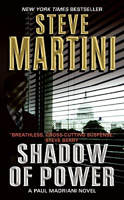 Shadow of Power: A Paul Madriani Novel, STEVE MARTINI