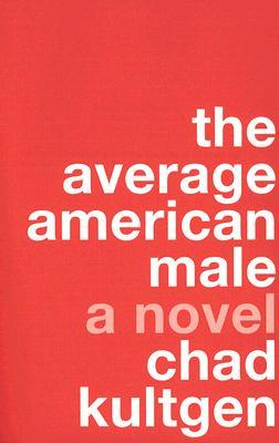 The Average American Male: A Novel, Kultgen, Chad