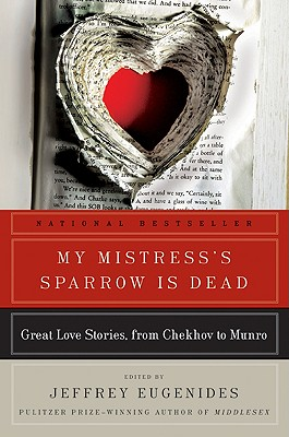 My Mistress's Sparrow Is Dead: Great Love Stories, from Chekhov to Munro, Jeffrey Eugenides