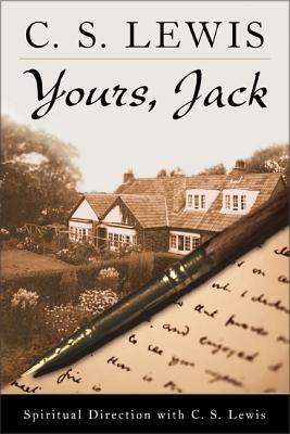 Yours, Jack: Spiritual Direction from C. S. Lewis, C. S. LEWIS