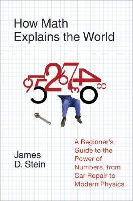 Image for How Math Explains the World: A Guide to the Power of Numbers, from Car Repair to Modern Physics
