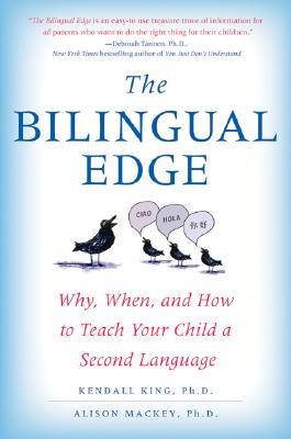 The Bilingual Edge: Why, When, and How to Teach Your Child a Second Language, Kendall King, Alison Mackey