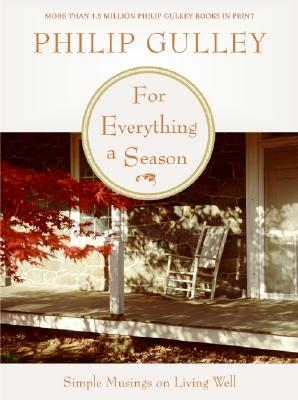 For Everything a Season: Simple Musings on Living Well, Gulley, Philip