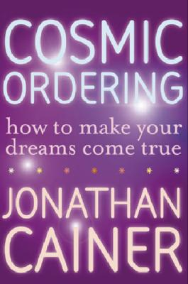Cosmic Ordering: How to Make Your Dreams Come True, Cainer, Jonathan