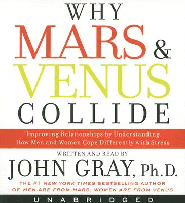 Image for Why Mars and Venus Collide: Improving Relationships by Understanding How Men and Women Cope Differently with Stress