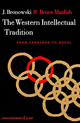 Western Intellectual Tradition: From Leonardo to Hegel, Jacob Bronowski; Bruce Mazlish