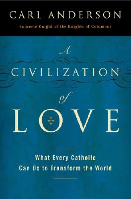 Image for A Civilization of Love: What Every Catholic Can Do to Transform the World