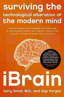 iBrain: Surviving the Technological Alteration of the Modern Mind, Small, Gary; Vorgan, Gigi