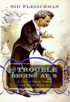 Image for The Trouble Begins at 8: A Life of Mark Twain in the Wild, Wild West