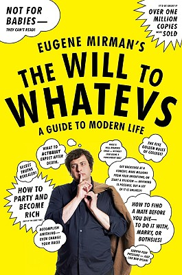 The Will to Whatevs: A Guide to Modern Life, Mirman, Eugene