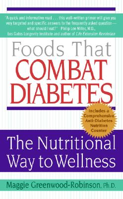 Foods That Combat Diabetes: The Nutritional Way to Wellness (Lynn Sonberg Books), PhD MaggieGreenwood-Robinson