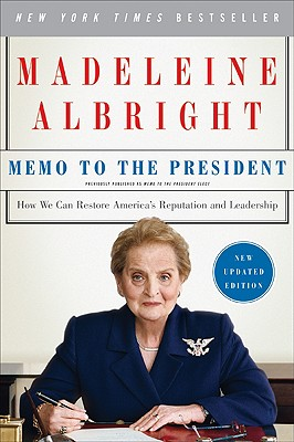 Memo to the President: How We Can Restore America's Reputation and Leadership, Albright, Madeleine;Woodward, Bill