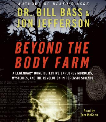 Beyond the Body Farm CD: A Legendary Bone Detective Explores Murders, Mysteries, and the Revolution in Forensic Science, Bill Bass, Jon Jefferson