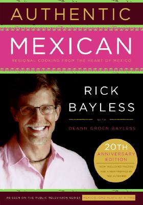Authentic Mexican 20th Anniversary Ed: Regional Cooking from the Heart of Mexico, Bayless, Rick