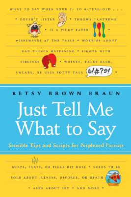 Image for Just Tell Me What to Say: Sensible Tips and Scripts for Perplexed Parents