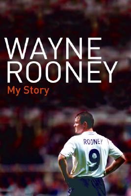 Wayne Rooney: My Story, Rooney, Wayne;Davies, Hunter