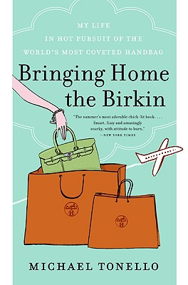 BRINGING HOME THE BIRKIN : MY LIFE IN HO, MICHAEL TONELLO