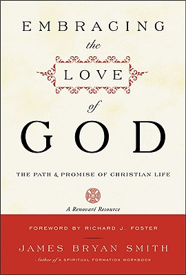 Embracing the Love of God: Path and Promise of Christian Life, The, JAMES B. SMITH