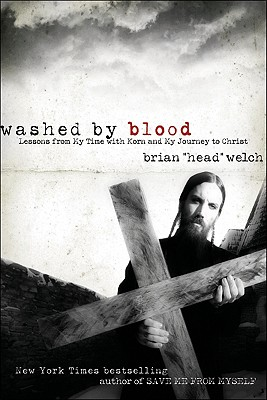 WASHED BY BLOOD : LESSONS FROM MY TIME W, BRIAN WELCH