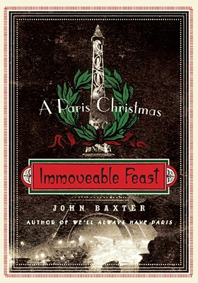 Immoveable Feast : A Paris Christmas, Baxter, John
