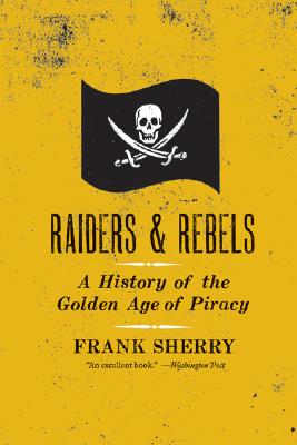 RAIDERS AND REBELS : THE GOLDEN AGE OF P, FRANK SHERRY