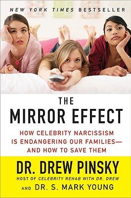 MIRROR EFFECT : HOW CELEBRITY NARCISSISM, DREW PINSKY