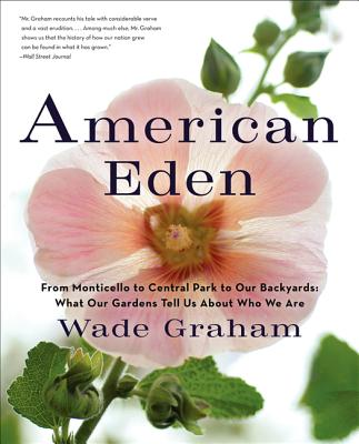 Image for American Eden: From Monticello to Central Park to Our Backyards: What Our Gardens Tell Us About Who We Are