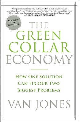 The Green Collar Economy: How One Solution Can Fix Our Two Biggest Problems, Jones, Van