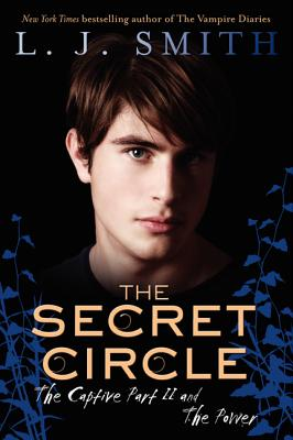 The Secret Circle: The Captive Part II and The Power (Secret Circle (Harper Teen)), L. J. SMITH
