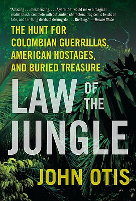 Law of the Jungle: The Hunt for Colombian Guerrillas, American Hostages, and Buried Treasure, John Otis