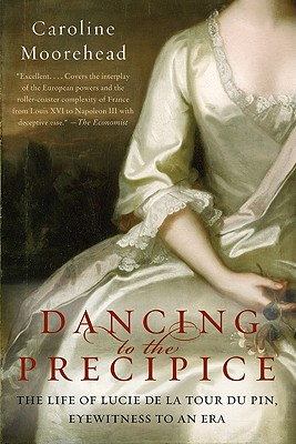 Image for Dancing to the Precipice: The Life of Lucie de la Tour du Pin, Eyewitness to an Era