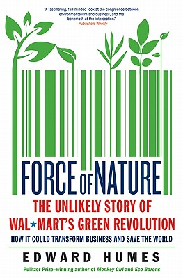 Force of Nature: The Unlikely Story of Wal-mart's Green Revolution, Humes, Edward