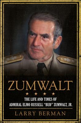 Image for Zumwalt: The Life and Times of Admiral Elmo Russell 'Bud' Zumwalt, Jr.