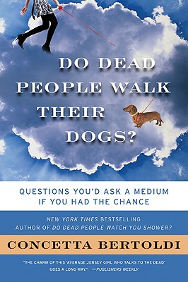 Image for Do Dead People Walk Their Dogs?: Questions You'd Ask a Medium If You Had the Chance