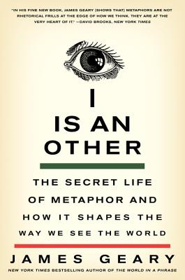 Image for I Is an Other: The Secret Life of Metaphor and How It Shapes the Way We See the World